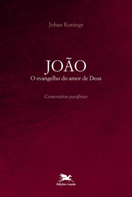 JOÃO - O EVANGELHO DO AMOR DE DEUS - COMENTÁRIO PARÁFRASE