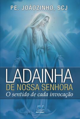LADAINHA DE NOSSA SENHORA - O SENTIDO DE CADA INVOCACAO