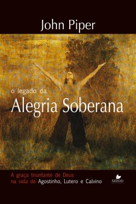 LEGADO DA ALEGRIA SOBERANA, O