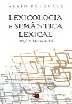 LEXICOLOGIA E SEMÂNTICA LEXICAL - NOÇÕES FUNDAMENTAIS