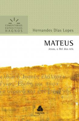 MATEUS - COMENTÁRIOS EXPOSITIVOS HAGNOS - JESUS, O REI DOS REIS