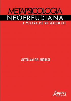 METAPSICOLOGIA NEOFREUDIANA - A PSICANÁLISE NO SÉCULO XXI