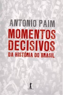 MOMENTOS DECISIVOS DA HISTORIA DO BRASIL
