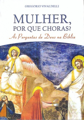 MULHER POR QUE CHORAS - AS PERGUNTAS DE DEUS NA BIBLIA