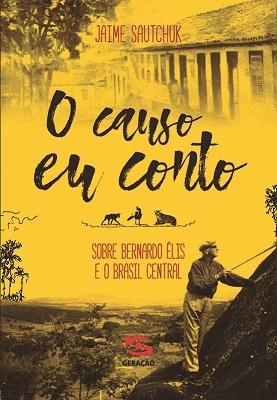 O CAUSO EU CONTO - SOBRE BERNARDO ÉLIS E O BRASIL CENTRAL