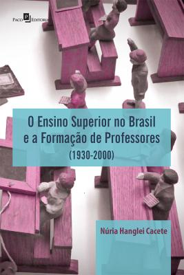 O ENSINO SUPERIOR NO BRASIL E A FORMAÇÃO DE PROFESSORES (1930-2000)