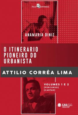 O ITINERÁRIO PIONEIRO DO URBANISTA ATTILIO CORRÊA LIMA