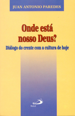 ONDE ESTÁ NOSSO DEUS? - DIÁLOGO DO CRENTE COM A CULTURA DE HOJE