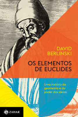 OS ELEMENTOS DE EUCLIDES - UMA HISTÓRIA DA GEOMETRIA E DO PODER DAS IDEIAS