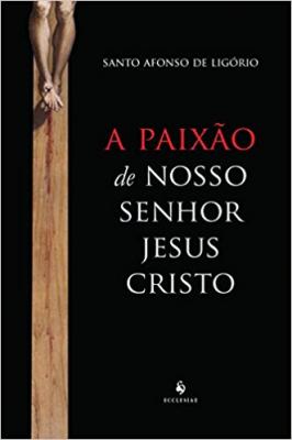 PAIXÃO DE NOSSO SENHOR JESUS CRISTO, A