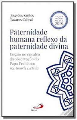 PATERNIDADE HUMANA REFLEXO DA PATERNIDADE DIVINA