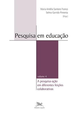 PESQUISA EM EDUCAÇÃO - VOL. IV - VOLUME IV - A PESQUISA-AÇÃO EM DIFERENTES FEIÇÕES COLABORATIVAS