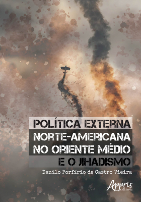 POLÍTICA EXTERNA NORTE-AMERICANA NO ORIENTE MÉDIO E O JIHADISMO