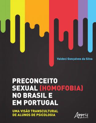 PRECONCEITO SEXUAL HOMOFOBIA NO BRASIL E EM PORTUGAL - UMA VISÃO TRANSCULTURAL DE ALUNOS DE PSICOLOGIA