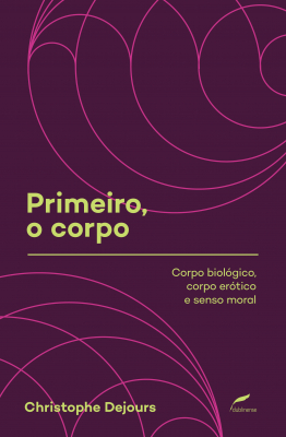 PRIMEIRO, O CORPO - CORPO BIOLÓGICO, CORPO ERÓTICO E SENSO MORAL