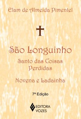 SÃO LONGUINHO: SANTO DAS COISAS PERDIDAS - NOVENA E LADAINHA