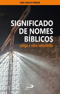 SIGNIFICADO DE NOMES BÍBLICOS ANTIGO E NOVO TESTAMENTO