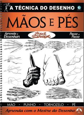 TECNICA DO DESENHO, A - MAOS E PES