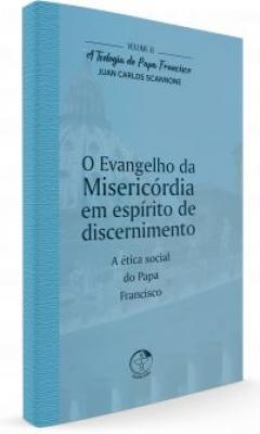 TEOLOGIA DO PAPA FRANCISCO, A - VOLUME 8 - O EVANGELHO DA MISERICÓRDIA EM ESPÍRITO DE DISCERNIMENTO