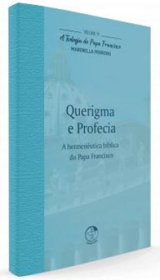TEOLOGIA DO PAPA FRANCISCO, A - VOLUME 9 - QUERIGMA E PROFECIA