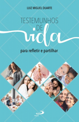 TESTEMUNHOS DE VIDA - PARA REFLETIR E PARTILHAR