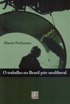 TRABALHO NO BRASIL PÓS-NEOLIBERAL, O