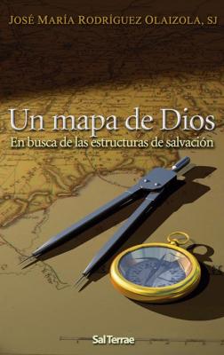 UN MAPA DE DIOS - EN BUSCA DE LAS ESTRUCTURAS DE SALVACION  - 1ª