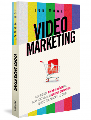VIDEO MARKETING: COMO USAR O DOMÍNIO DO VÍDEO NOS CANAIS DIGITAIS PARA TURBINAR O MARKETING DE PRODUTOS, MARCAS E NEGÓCIOS