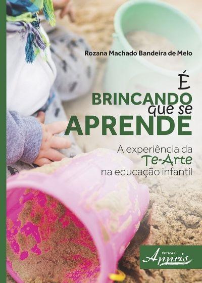 É BRINCANDO QUE SE APRENDE - A EXPERIÊNCIA DA TE ARTE NA EDUCAÇÃO INFANTIL