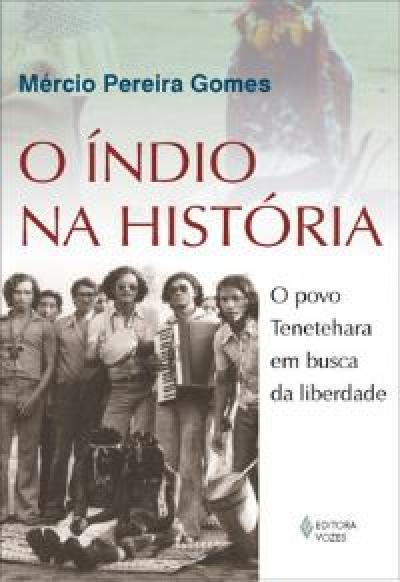 ÍNDIO NA HISTÓRIA, O - O POVO TENETEHARA EM BUSCA DA LIBERDADE