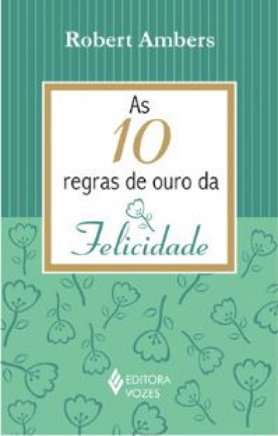 10 REGRAS DE OURO DA FELICIDADE, AS