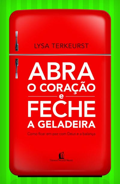 ABRA O CORACAO E FECHE A GELADEIRA