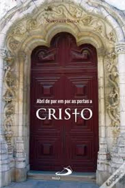 ABRI DE PAR EM PAR AS PORTAS A CRISTO