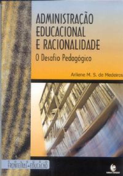 ADMINISTRACAO EDUCACIONAL E RACIONALIDADE