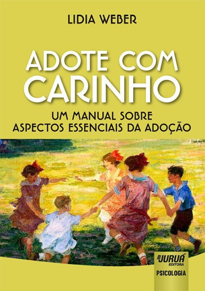 ADOTE COM CARINHO - UM MANUAL SOBRE ASPECTOS ESSENCIAIS DA ADOÇAO