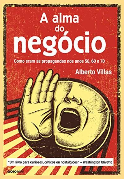 ALMA DO NEGOCIO, A - COMO ERAM AS PROPAGANDAS NOS ANOS ANOS 50,60 E 70