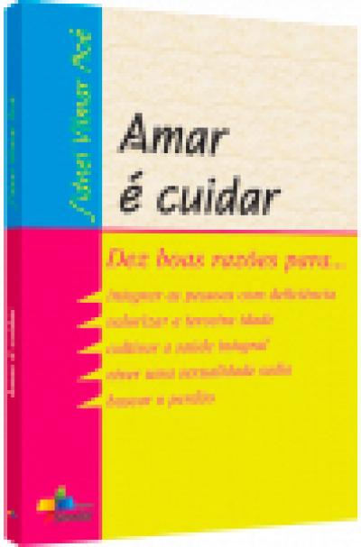 AMAR E CUIDAR - DEZ BOAS RAZOES PARA...