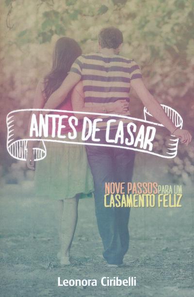 ANTES DE CASAR - NOVE PASSOS PARA UM CASAMENTO FELIZ