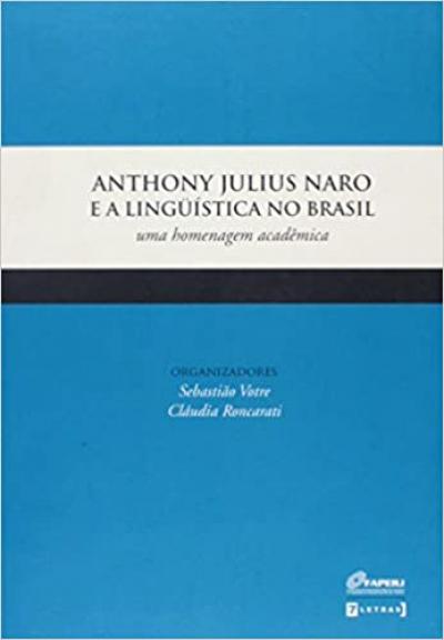 ANTHONY JULIUS NARO E A LINGUISTICA NO BRASIL - UMA HOMENAGEM ACADEMICA