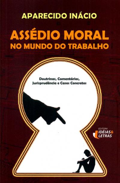 ASSEDIO MORAL NO MUNDO DO TRABALHO - DOUTRINAS COMENTARIOS JURISPRUDENCIA