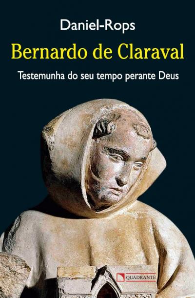 BERNARDO DE CLARAVAL - TESTEMUNHA DO SEU TEMPO PERANTE DEUS