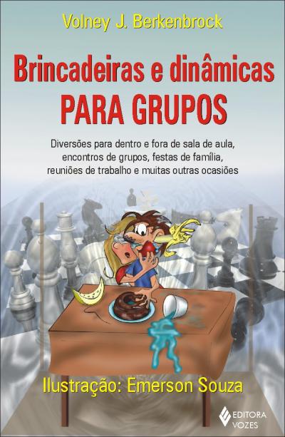 BRINCADEIRAS E DINÂMICAS PARA GRUPOS - DIVERSÕES PARA DENTRO E FORA DE SALA DE AULA, ENCONTROS DE GRUPOS, FESTAS DE FAMÍLIA, REUNIÕES DE TRABALHO, E MUITAS OUTRAS OCASIÕES