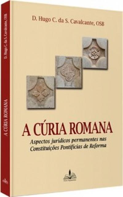 CÚRIA ROMANA, A - ASPECTOS JURÍDICOS PERMANENTES NAS  CONSTITUIÇÕES PONTIFÍCIAS DE REFORMA