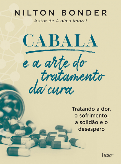 CABALA E A ARTE DO TRATAMENTO DA CURA - COMO TRATAR A DOR, O SOFRIMENTO, A SOLIDÃO E O DESESPERO