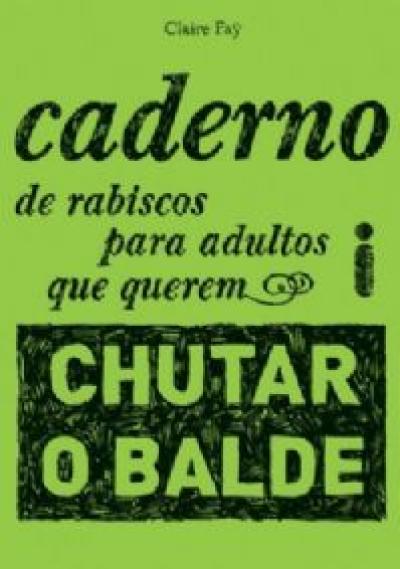 CADERNO DE RABISCOS PARA ADULTOS QUE QUEREM CHUTAR O BALDE