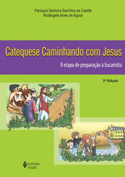 CATEQUESE CAMINHANDO COM JESUS 2A. ETAPA DE PREPARAÇÃO À EUCARISTIA