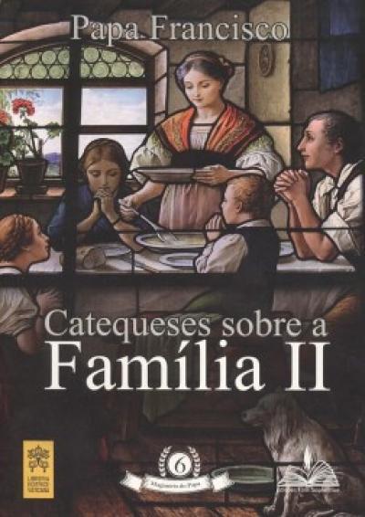CATEQUESES SOBRE A FAMÍLIA II - Vol. 6