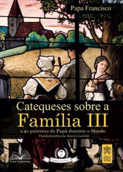 CATEQUESES SOBRE A FAMÍLIA III - Vol. 7
