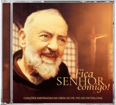 CD FICA SENHOR COMIGO - CANÇÕES INSPIRADAS NA OBRA DO PE PIO DE PIETRELCINA