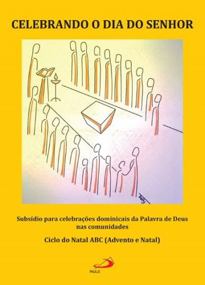 CELEBRANDO O DIA DO SENHOR - SUBSIDIO PARA CELEBRACOES DOMINICAIS DA PALAVR